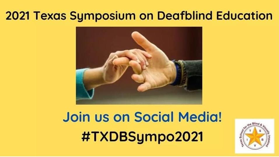 Texas Symposium on Deafblind Education Join Us On Social Media #TXSympo2021