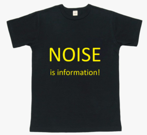 Black tee shirt with these words on the front: NOISE is information!